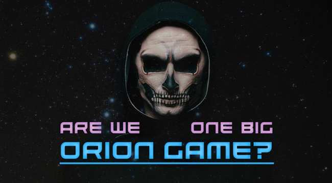 Are We One Big Orion Game?