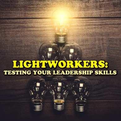Lightworkers: Testing Your Leadership Skills