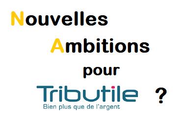 Nouvelles ambitions pour Tributile?