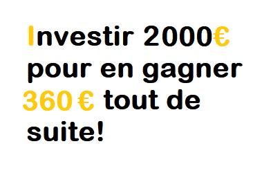 Comment investir 2000€ pour en gagner 360€ tout de suite?