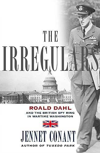 The Irregulars: Roald Dahl and the British Spy Ring in Wartime Washington (Hardcover)