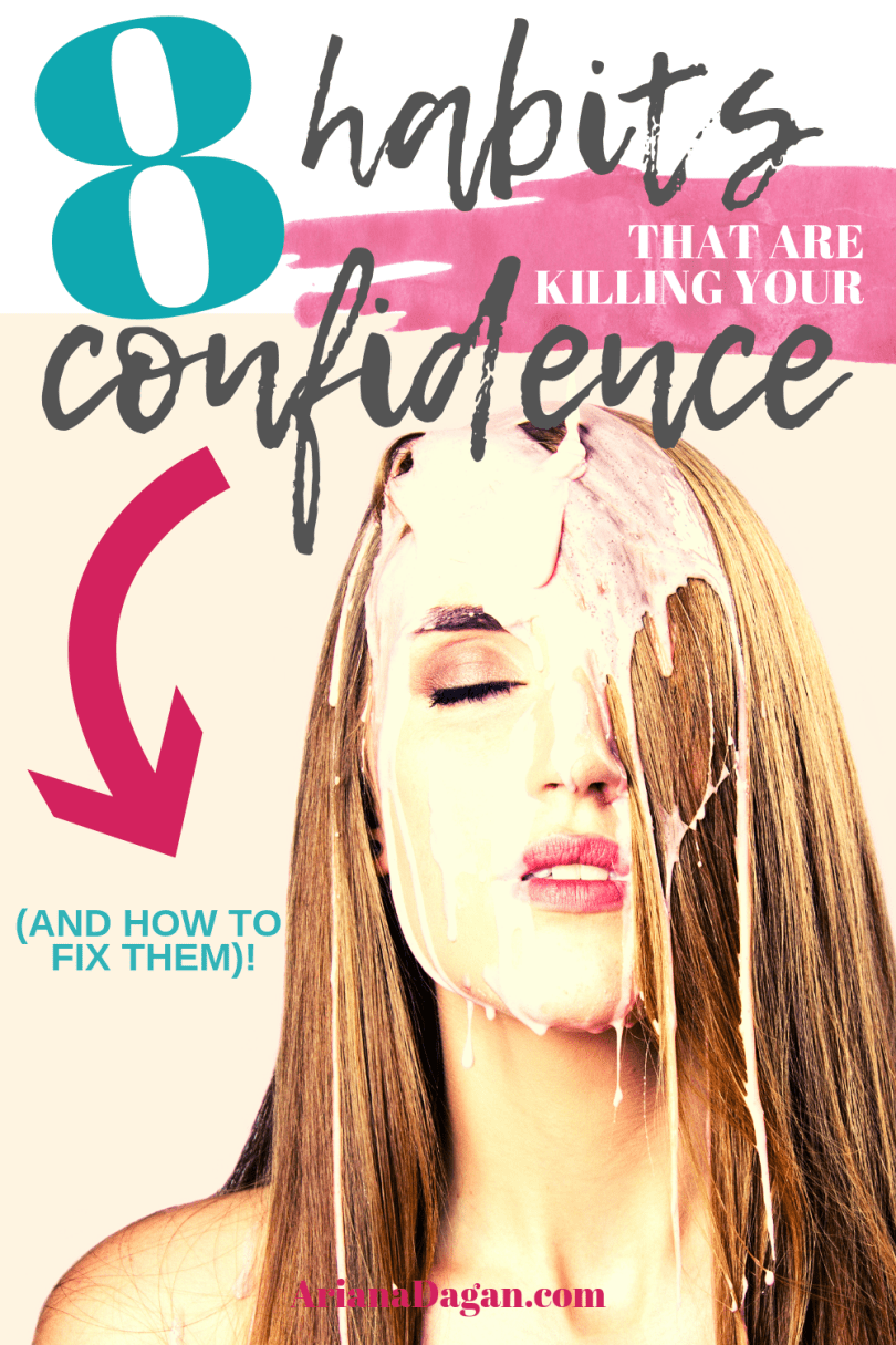 8 Bad Habits That Are Killing Your Confidence by Ariana Dagan