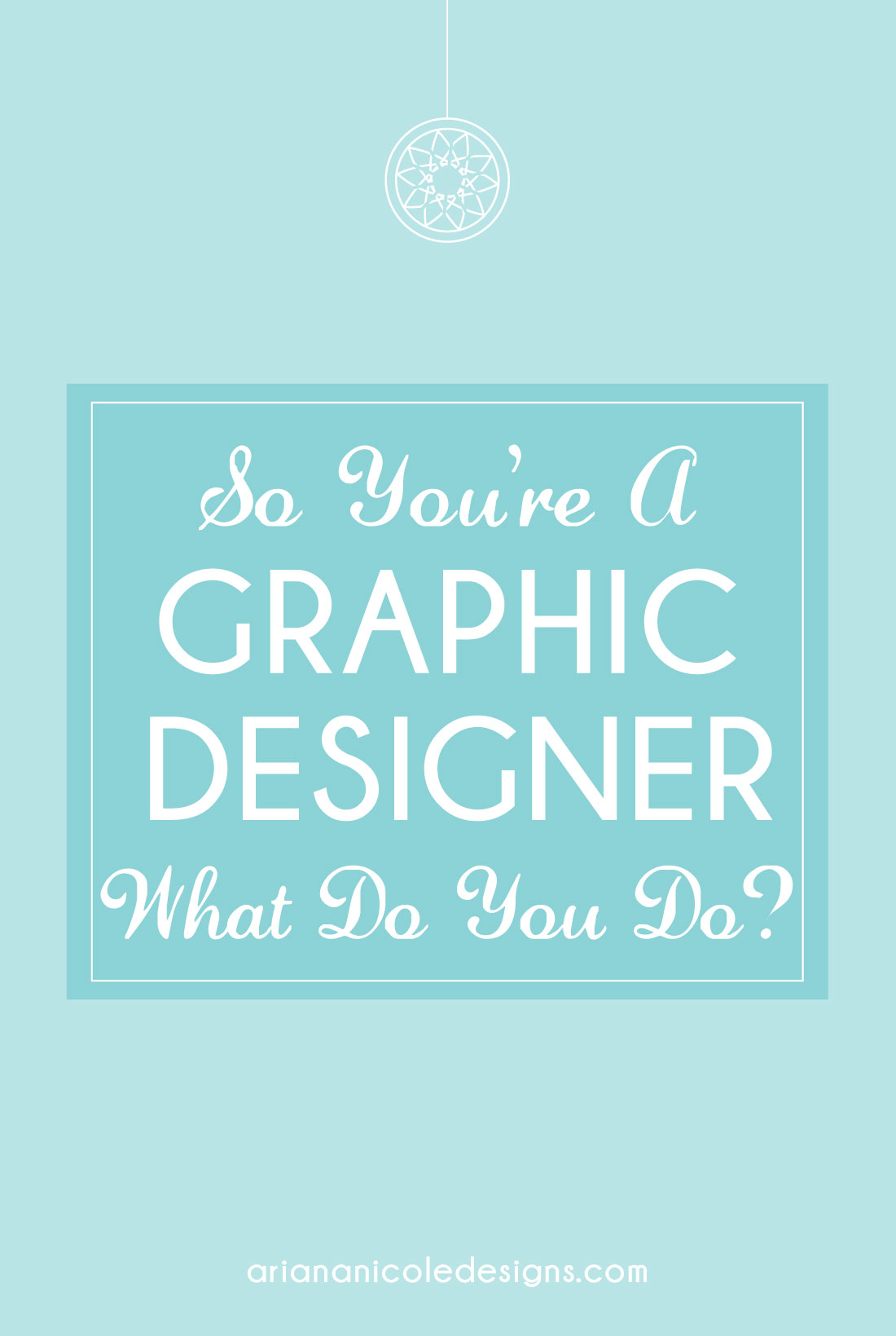 So_Youre_A_Graphic_Designer_What_Do_You_Do-1100