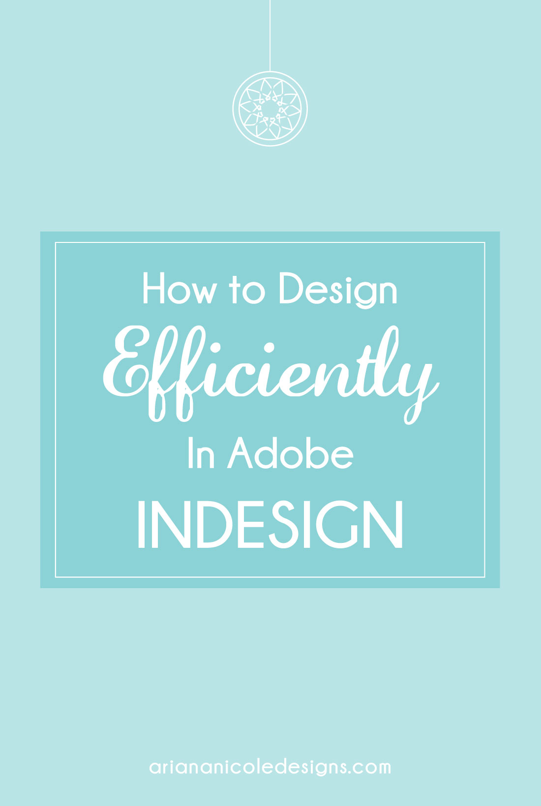 How-To-Design-Efficiently-In-Adobe-Indesign-Ariana-Nicole