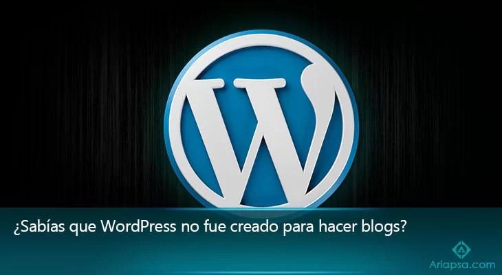 Ariapsa-blog-Sabias-que-wordpress-no-fue-creado-para-hacer-blogs