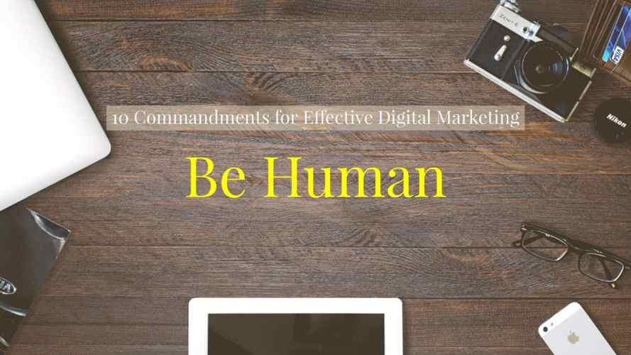 be human - commandment 2 of the 10 commandments for effective digital marketing