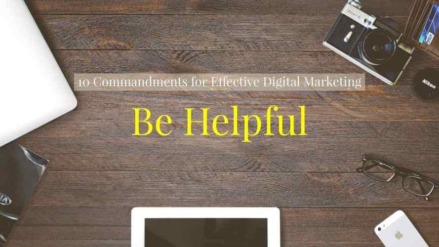 be helpful - commandment 1 of the 10 commandments for effective digital marketing