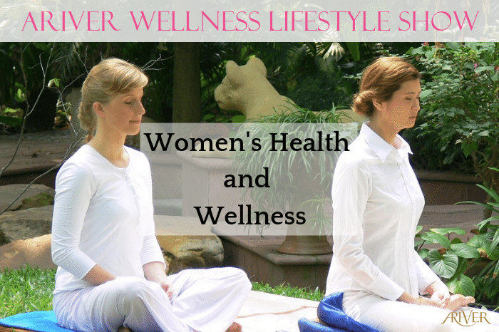 ARIVER Wellness Lifestyle Show: Women's Health & Wellness