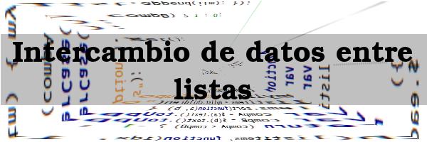 Intercambio de datos entre dos listas
