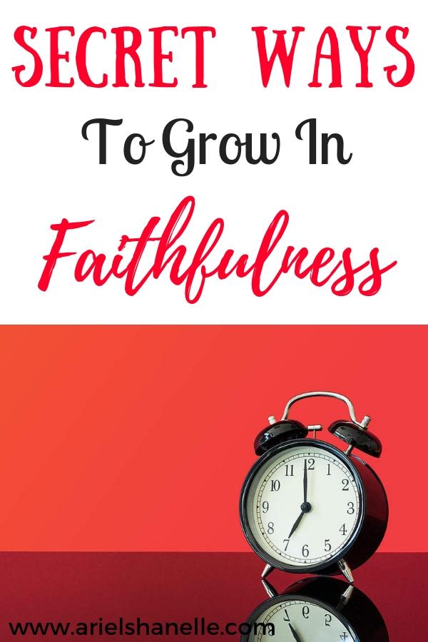 Secret Ways to grow in faithfulness