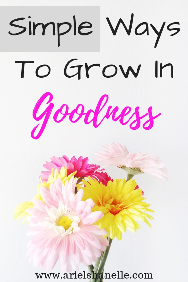 Simple ways to grow in the spiritual fruit of goodness