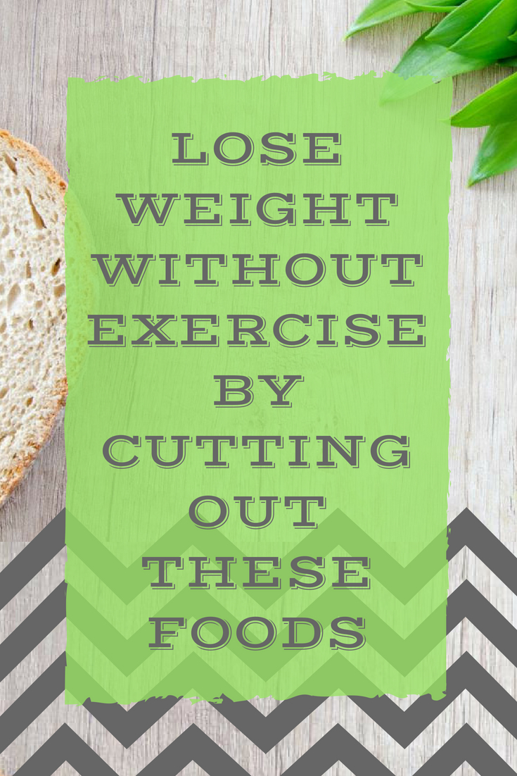 Lose weight without weight by removing these foods from your diet.