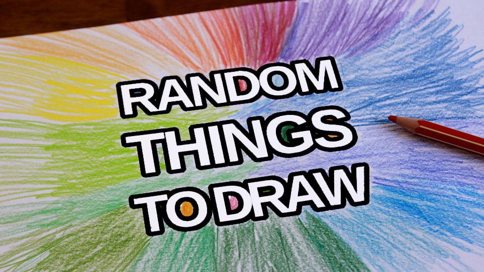 Random Things to Draw Generator. Random Things to Draw When Bored