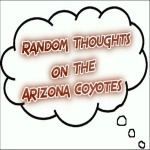 Random Thoughts On The Arizona Coyotes: Aug. 18