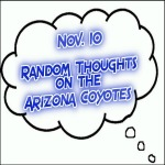 Random Thoughts On The Arizona Coyotes: Nov. 10