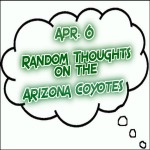 Random Thoughts On The Arizona Coyotes: Apr. 6