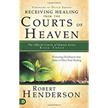 Receiving Healing from the Courts of Heaven by Robert Henderson