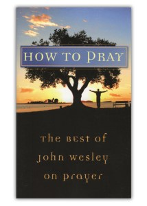 How to Pray: The Best Of John Wesley