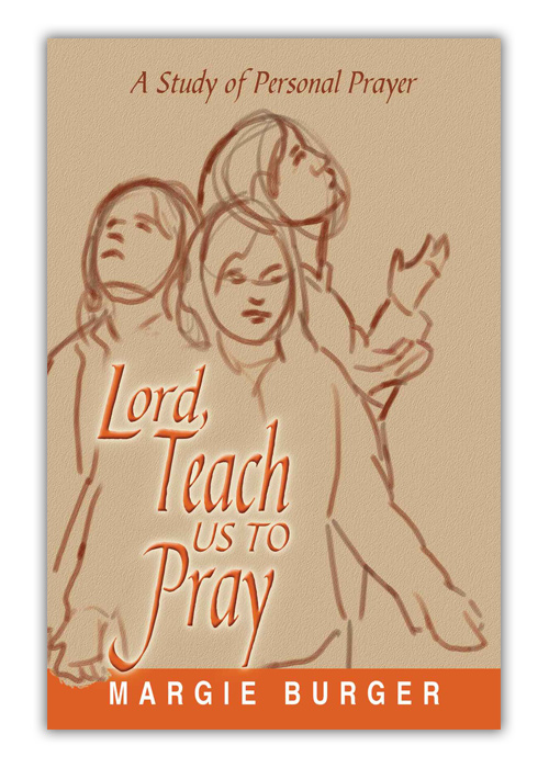 Lord Teach Us to Pray – A Study of Personal Prayer