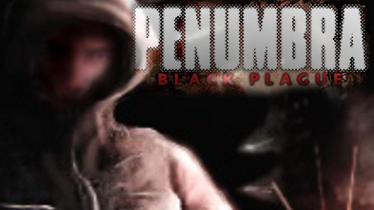 Penumbra Black Plague And The Unfortunate Expansion