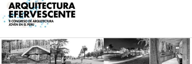 Arquitectura Efervescente – II Congreso de Arquitectura Joven en el Perú