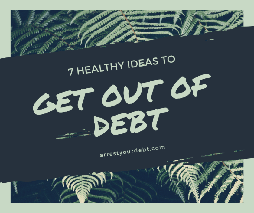 Check out these 7 healthy ideas to get out of debt!