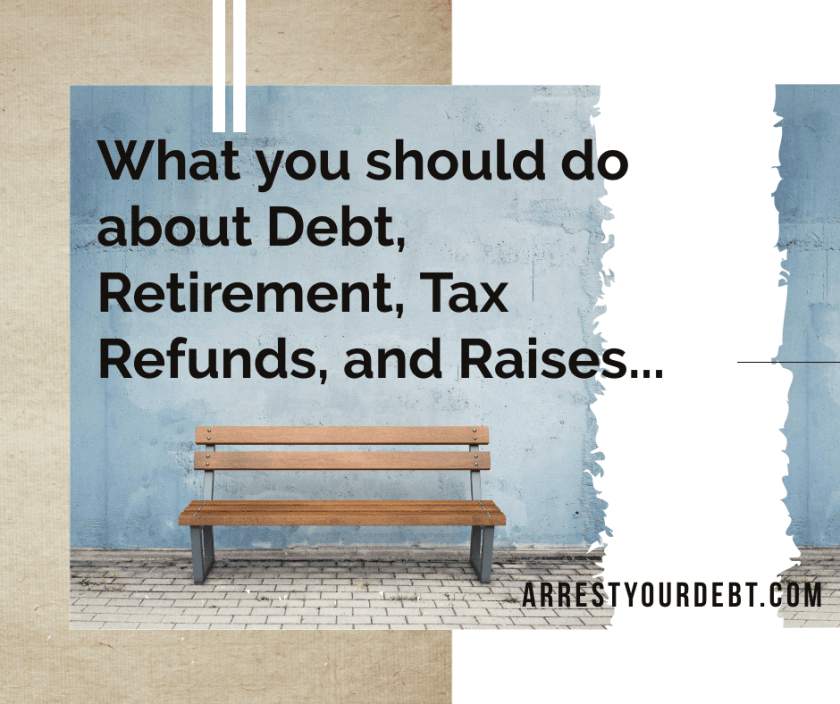 Find out the best strategy to destroy your debt, win in retirement, and what to do about tax refunds and raises!