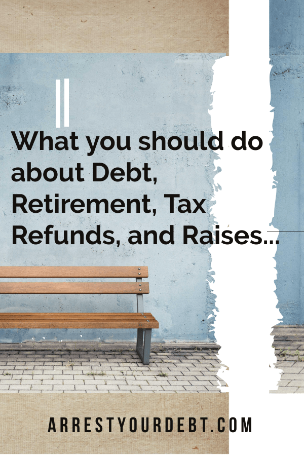 Learn the best strategy to pay to use your tax refunds and raises!