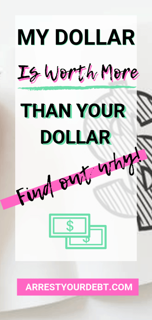My dollar is worth more than your dollar