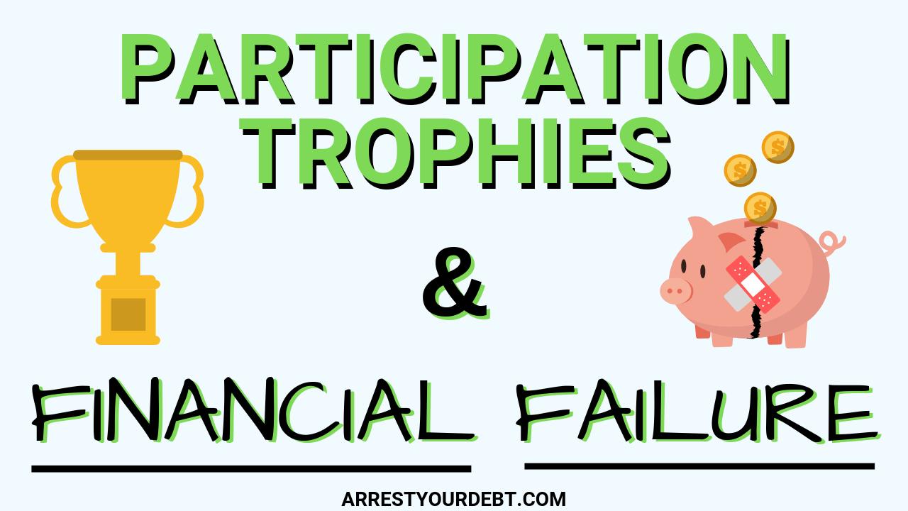 https://arrestyourdebt.com/participation-trophies-financial-failure/