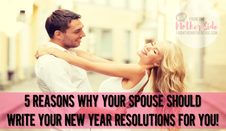 5 Reasons Why Your Spouse Should Write Your Resolutions For You. WITH FREE PRINTABLES!