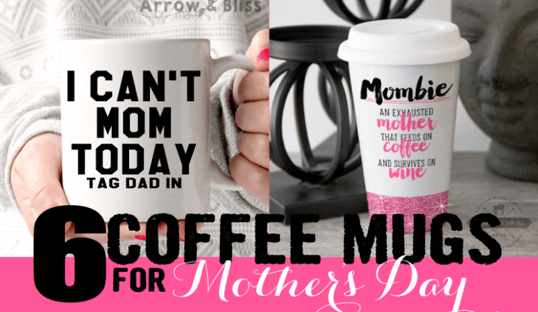 6 Coffee Mugs for Mother's Day