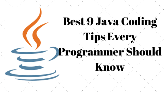 Best 9 Java Coding Tips Every Programmer Should Know
