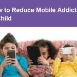 How to Reduce Mobile Addiction in Child