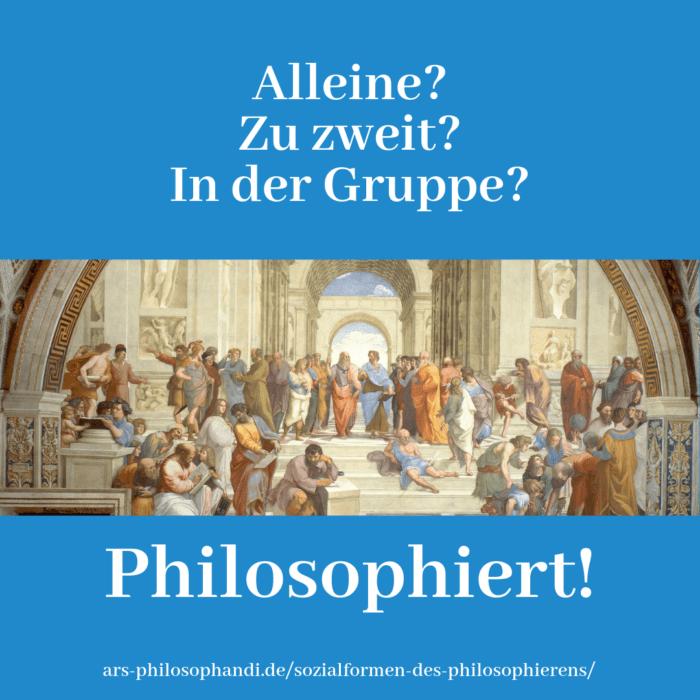 """Bild mit Ausschnitt aus Raphaels """"Schule von Athen"""" und dem Motto """"Alleine? Zu zweit? In der Gruppe? Philosophiert!"""""""