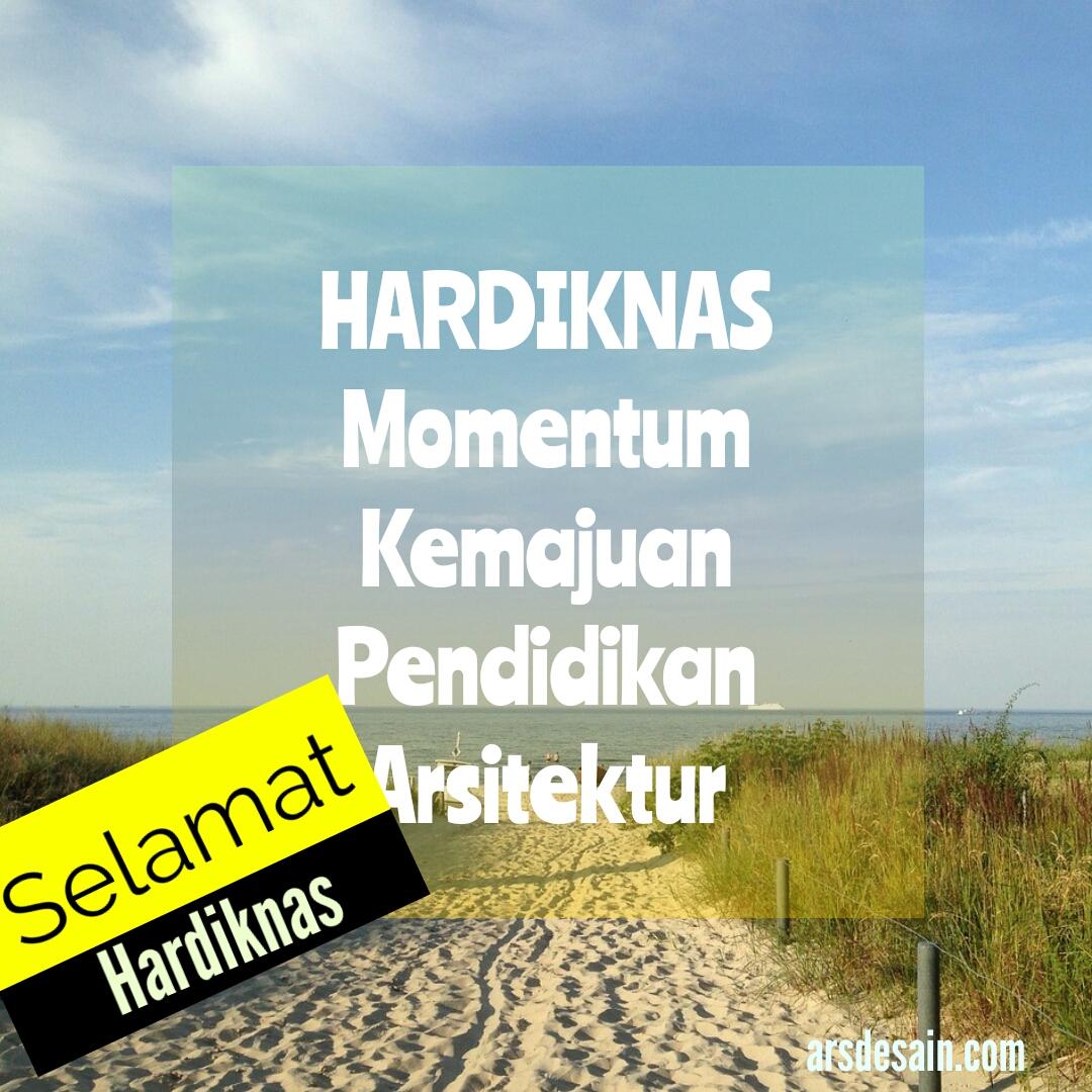 Hardiknas Momentum Kemajuan Pendidikan Arsitektur Indonesia