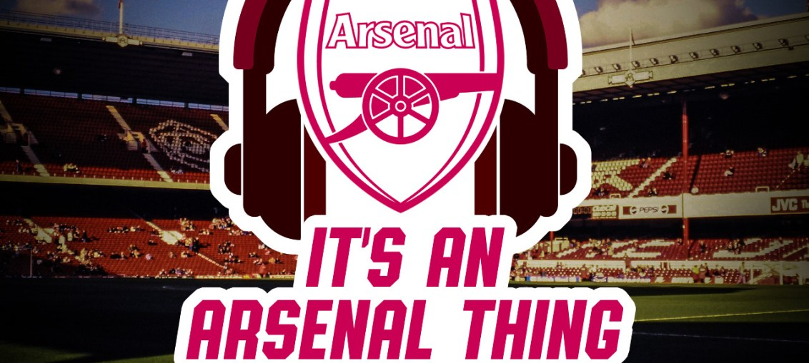 Its an Arsenal thing Podcast Episode 1, Arsenal Podcast
