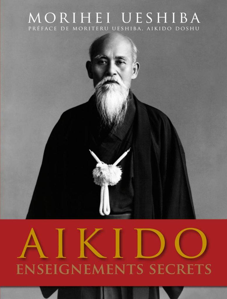AIKIDO sensei Ueshiba Morihei enseignement secret du grand maitre d' Aikido art martial japonais. Un des meilleurs livres sur les arts martiaux
