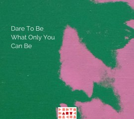 """Dare To Be What Only You Can Be"" Experience"