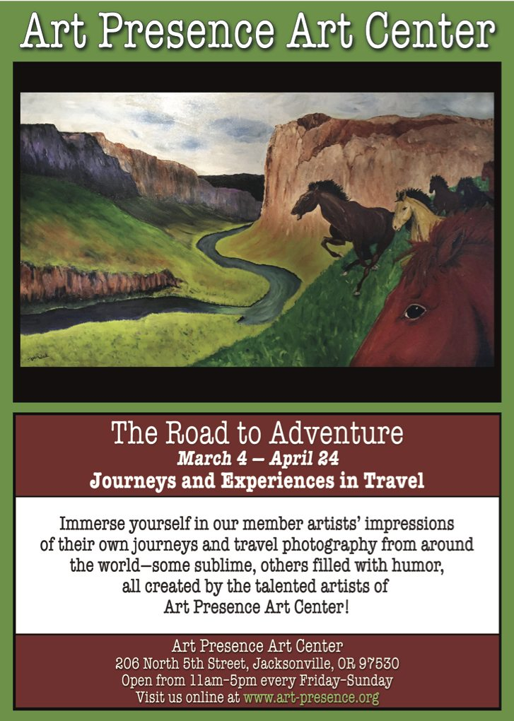 "Reminder: Road to Adventure Show Ends April 24! If you haven't yet had a chance to visit the gallery and see our exhibit, ""The Road to Adventure : Journeys and Experiences in Travel,"" you're not too late! Our show of travel art and photography continues in the Art Presence Art Center gallery at 206 North Fifth Street in Jacksonville, Oregon every Friday–Sunday from 11am–5pm until April 24, 2016. Art Presence Art Center, Jacksonville, Oregon - The Road to Adventure, April 2016 art exhibit"