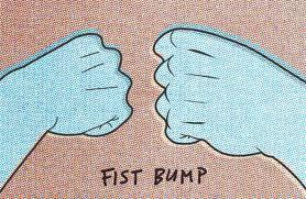 fist bump!