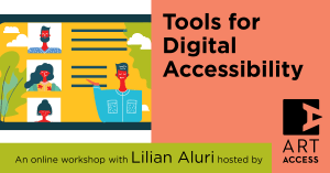 Colorful banner for Tools for Digital Accessibility workshop with Lilian Aluri hosted by Art Access.