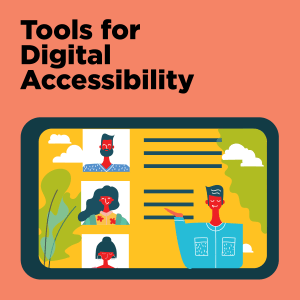 """Square coral-colored banner with text """"Tools for Digital Accessibility"""" and illustration of digital device with a virtual meeting."""