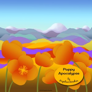 Poppy Apocalypse -Click on the image to shop artwork was inspired by the super bloom of California poppies this spring.