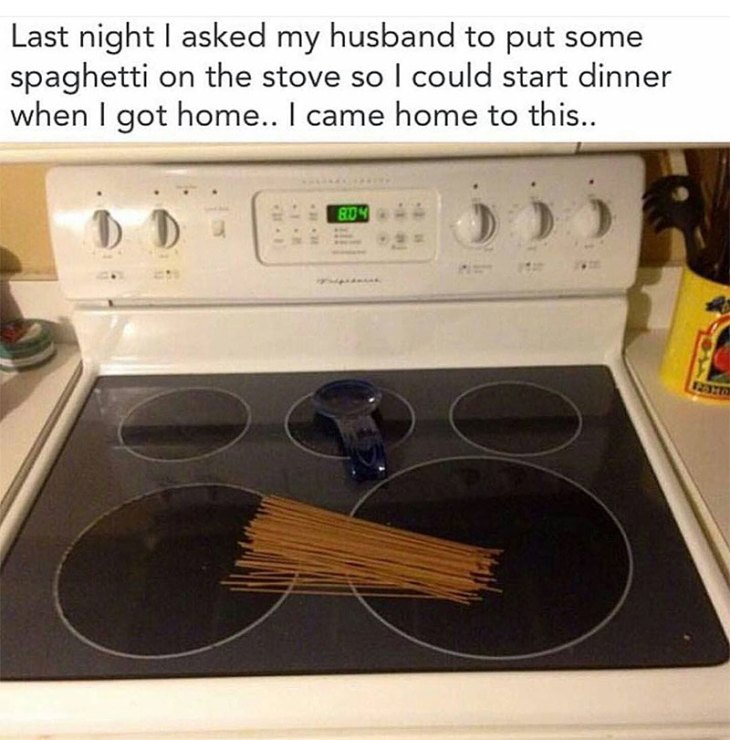 Memes About Cooking   Last night I asked my husband to put some spaghetti on the stove so I could start dinner when I got home... I came home to this...