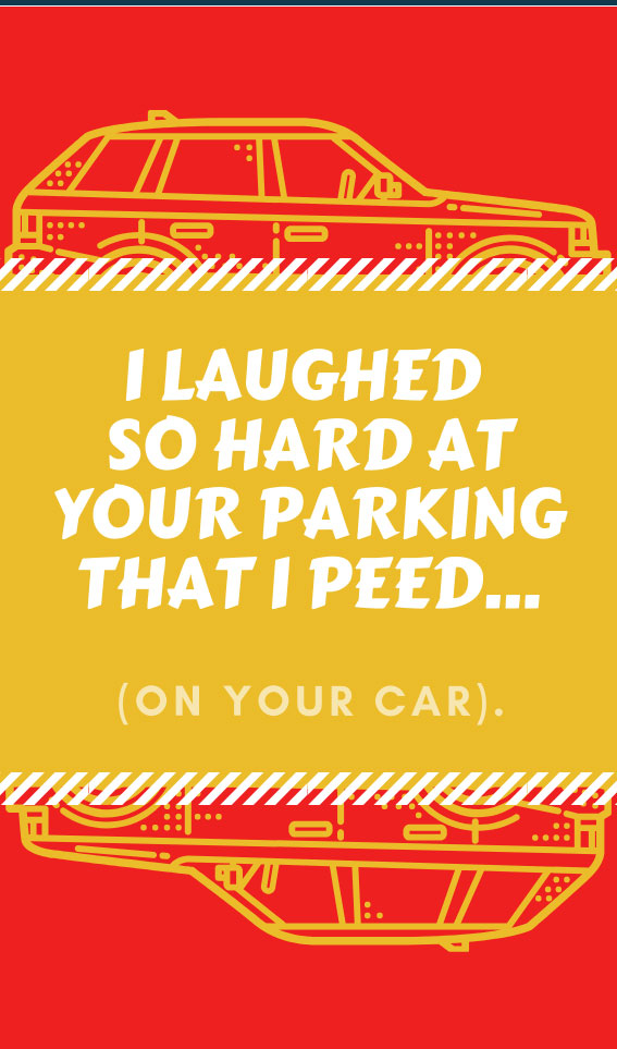 I Laughed So Hard at Your Parking That I Peed on Your Car | Bad Parking Business Card Note