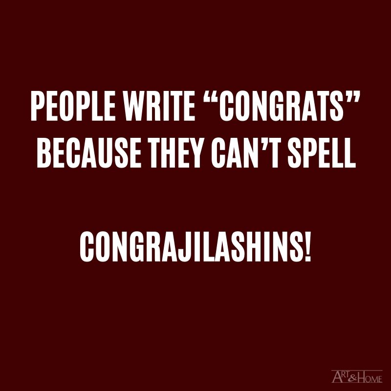 "People write ""Congrats"" because they can't spell Congrajilashins!"