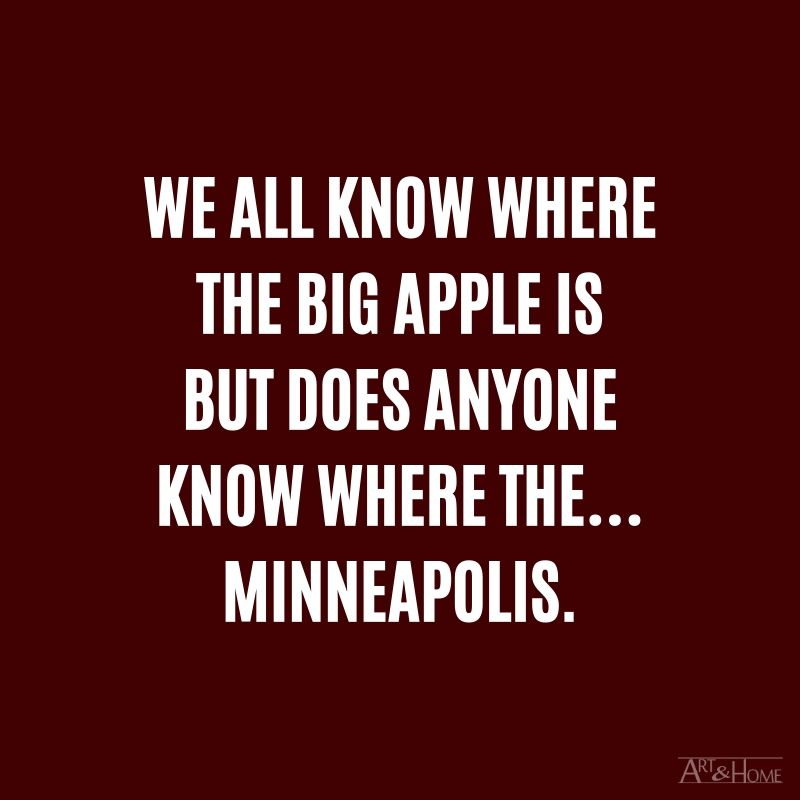 We all know where the Big Apple is but does anyone know where the… Minneapolis.