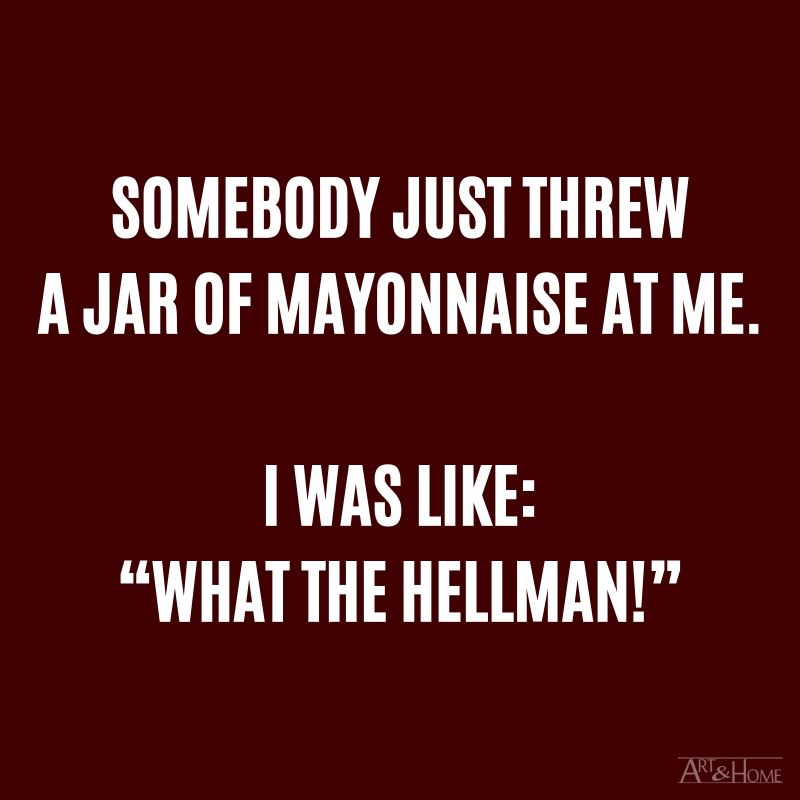 """Somebody just threw a jar of mayonnaise at me. I was like: """"What the Hellman!"""" #DadJokes"""