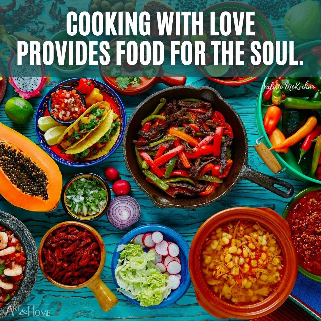 Cooking with love provides food for the soul. Valerie McKeehan quote